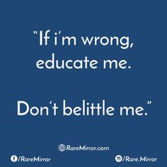 9-self-morale-quotes-to-increase-your-confidence-If I'm wrong, educate me. Don't belittle me