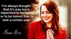 I always thought that it's way more important to be funny or to be honest than to look a certain way. -Emma Stone *********************************************************✳️