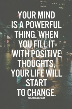 Motivation Quotes : Your mind is a powerful thing. When you fill it with positive thoughts, your lif. - About Quotes : Thoughts for the Day & Inspirational Words of Wisdom Motivacional Quotes, Great Quotes, Qoutes, Famous Quotes, Quotes Inspirational, Motivational Monday, Monday Quotes, Quotes Images, Short Quotes