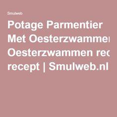 Potage Parmentier Met Oesterzwammen recept | Smulweb.nl