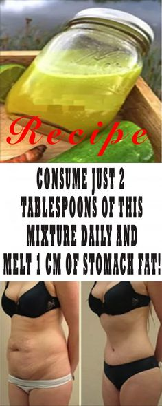 CONSUME JUST 2 TABLESPOONS OF THIS MIXTURE DAILY AND MELT 1 CM OF STOMACH FAT!