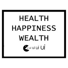 Health Happiness Wealth