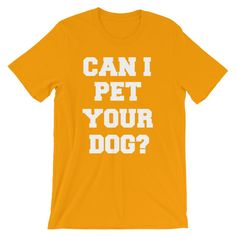 CAN I PET YOUR DOG? Unisex short sleeve t-shirt