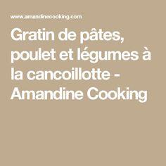 Gratin de pâtes, poulet et légumes à la cancoillotte - Amandine Cooking