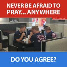 I don't think ANYONE should be afraid to pray, speak on their phone, say what they please to others in their party or even just eat or read while out in public. I do NOT, however, think ANY of those activities should intercede, interupt, interfere, override, pressure, bully or otherwise hinder or hamper anyone ELSE'S attempts to do the same...and neither does the Constitution.