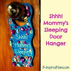 "Should be painted with unicorns and fairies and other imaginary things (like naps) | A funny ""Mommy's Sleeping"" Door Hanger Mother's Day Craft at B-InspiredMama.com #MyPerfectMothersDay"