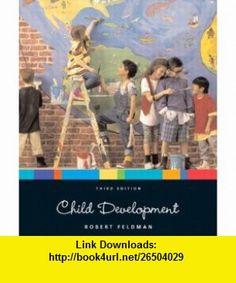 Child Development, Third Edition (9780131829619) Robert S. Feldman , ISBN-10: 0131829610  , ISBN-13: 978-0131829619 ,  , tutorials , pdf , ebook , torrent , downloads , rapidshare , filesonic , hotfile , megaupload , fileserve