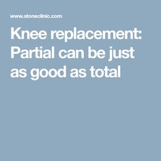 Knees do not necessarily wear out evenly, sometimes one part of the knee is perfectly fine while another part is completely destroyed. If only part of the knee joint is worn out, why replace all of it?