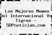 http://tecnoautos.com/wp-content/uploads/imagenes/tendencias/thumbs/los-mejores-memes-del-internacional-vs-tigres-sdpnoticiascom.jpg Internacional vs Tigres. Los mejores memes del Internacional vs Tigres - SDPnoticias.com, Enlaces, Imágenes, Videos y Tweets - http://tecnoautos.com/actualidad/internacional-vs-tigres-los-mejores-memes-del-internacional-vs-tigres-sdpnoticiascom/