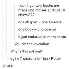 I need a Harry Potter tv show<< What if the Percy Jackson books were made into a tv show instead? Then nothing would ever be such a big disappointment. Book Memes, Book Quotes, Writing A Book, Writing Prompts, I Love Books, Good Books, Book Nerd Problems, Why Book, Book Fandoms