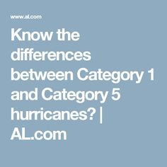 Know the differences between Category 1 and Category 5 hurricanes? | AL.com