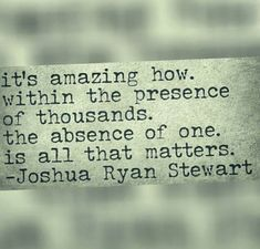 It's amazing how within the presence of thousands, the absence of one is all that matters. Loss Quotes, Me Quotes, Sean Leonard, Missing My Husband, Miss You Dad, Grieving Quotes, Grief Loss, All That Matters, Thats The Way