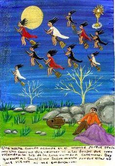 Однажды во время долгого пути я остановился на ночёвку в горах и в свете луны увидел ведьм, летящих в сторону Катемако. Благодарю Святые Дары, что они не заметили меня и не заколдовали.