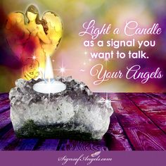 Developing your communication skills with your Angels takes dedication. One step is to light a candle as a signal you are ready to start listening.
