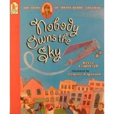 """Nobody Owns the Sky: The Story of """"Brave Bessie"""" Coleman by Reeve Lindbergh and illustrated by Pam Paparone Brave, Black History Month Poems, Bessie Coleman, Best Biographies, Becoming A Pilot, American Children, Lindbergh, Fourth Grade, Third Grade"""