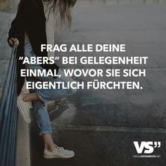 """Ask all your """"buts"""", on occasion, what they are afraid of - Sprüche & Zitate - The Stylish Quotes True Quotes, Words Quotes, Sayings, Quotes Quotes, German Quotes, Visual Statements, True Words, Cool Words, Favorite Quotes"""
