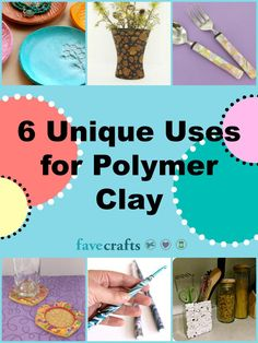 6 Unique Uses for Polymer Clay