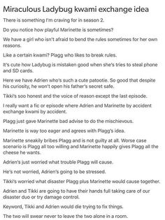 Miraculous ladybug <-- honestly, though, i think plagg would go with it in the first place because it would sound fun, but i think marinette would unknowingly start to cross lines (because she thought she was doing the right thing) and plagg would start trying to talk her out of it, too