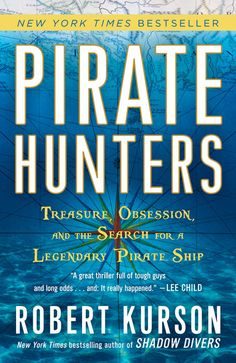 """""""Pirate Hunters: Treasure, Obsession, and the Search for a Legendary Pirate Ship"""" by Robert Kurson 