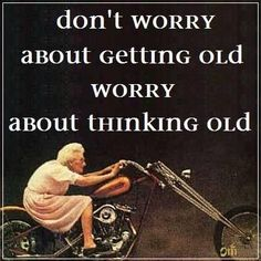 "Birthday Quotes : ""Don't worry about getting old, worry about thinking old"" anon Super Quotes, Great Quotes, Quotes To Live By, Me Quotes, Motivational Quotes, Funny Quotes, Inspirational Quotes, The Words, Citation Age"
