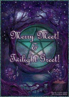 ~Merry Meet & Twilight Greet~