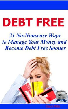 Debt Free 21 No-Nonsense Ways to Manage Your Money and Become Debt Free Sooner by Carol Mills, http://www.amazon.com/dp/B00B6ZTMUM/ref=cm_sw_r_pi_dp_MWGCrb1K4H1ZS