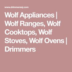 Wolf Appliances | Wolf Ranges,  Wolf Cooktops, Wolf Stoves, Wolf Ovens | Drimmers