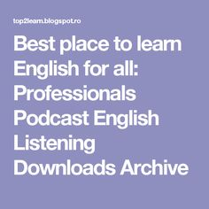 Best place to learn English for all: Professionals Podcast English Listening Downloads Archive
