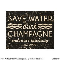 save water, drink champagne // personalized vintage style wood wall sign for your beach house or summer home. by redwood & vine for zazzle. Wood Wall Decor, Wood Wall Art, Speakeasy Party, 1920s Speakeasy, Wood Company, Thing 1, Water Conservation, Photo On Wood, Save Water