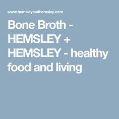 Bone Broth - HEMSLEY + HEMSLEY - healthy food and living