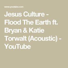 Jesus Culture - Flood The Earth ft. Bryan & Katie Torwalt (Acoustic) - YouTube