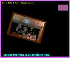 How To Make A Barrel Liquor Cabinet 111135 - Woodworking Plans and Projects!