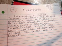 Her History teacher asked the class to write down what they knew about Copernicus and turn it in.  This is what she handed in: