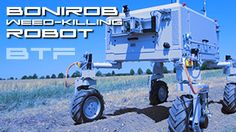Behold The Future...Weed-Killing Robot Developed: No Herbicides Needed. Could a new robot developed by the German company, Bosch, known for making car parts ...