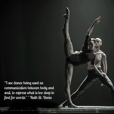"""I see dance being used as communication between body and soul, to express what is too deep to find for words."" ~ Ruth St. Denis"