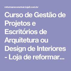 Curso de Gestão de Projetos e Escritórios de Arquitetura ou Design de Interiores - Loja de reformareconstruir
