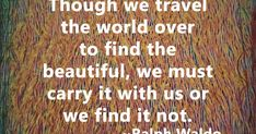we must carry it within us. Us Travel, Roads, Carry On, Road Routes, Hand Luggage, Carry On Luggage, Street