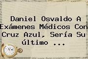 http://tecnoautos.com/wp-content/uploads/imagenes/tendencias/thumbs/daniel-osvaldo-a-examenes-medicos-con-cruz-azul-seria-su-ultimo.jpg Daniel Osvaldo. Daniel Osvaldo a exámenes médicos con Cruz Azul, sería su último ..., Enlaces, Imágenes, Videos y Tweets - http://tecnoautos.com/actualidad/daniel-osvaldo-daniel-osvaldo-a-examenes-medicos-con-cruz-azul-seria-su-ultimo/