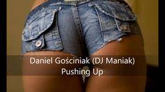 Daniel Gościniak (DJ Maniak)   Pushing Up