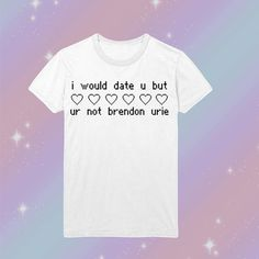 I Would Date You But You're Not Brendon Urie by HeyYoungBlood