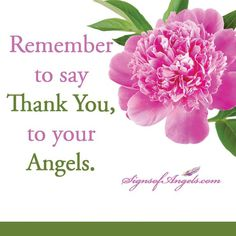 "Remember to say ""Thank You"" to your Angels. They do so many things for you that you are unaware of.  Join our daily email list here http://ow.ly/Of44k"