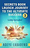 Free Kindle Book -   Secrets Book Launch Journey to the Ultimate Success Book 3 Links Included (Secrets of Success)