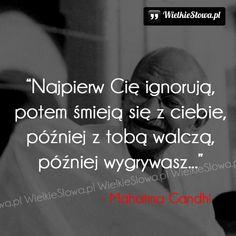 Najpierw Cię ignorują, potem... #Ghandi-Mahatma,  #Mądrość-i-wiedza, #Sukces-i-sława