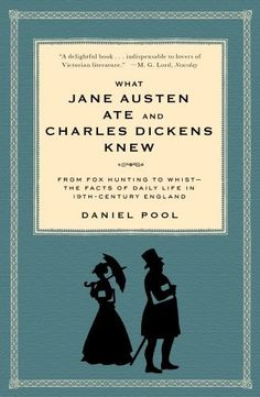 What Jane Austen Ate and Charles Dickens Knew: From fox hunting to whist-the facts of daily life in 19th century England- by Daniel Pool