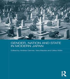 Gender, Nation and State in Modern Japan makes a unique contribution to the international literature on the formation of modern nation–states in its focus on Nation State, Literature, Gender, Ebooks, Japan, Modern, Group, Products, Literatura