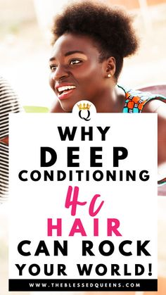 Why Deep Conditioning 4c Hair Can Rock Your World! - The Blessed Queens