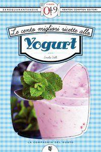 Emilia Valli - Le cento migliori ricette allo yogurt