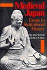 Medieval Japan: Essays in Institutional History: John Hall, Jeffrey Mass: 9780804715119: Amazon.com: Books