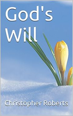 God's Will by Christopher Roberts https://www.amazon.com/dp/B01LZNLDOA/ref=cm_sw_r_pi_dp_x_mqN9xb7HWCFJ2