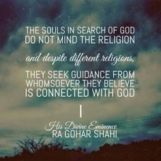 The Official MFI® Blog Quote of the Day: Today's Quote of the Day is from The Religion of God (Divine Love) by His Divine Eminence RA Gohar Shahi (http://thereligionofgod.com/). 'The souls in search of God do not mind the religion, and despite different religions, they seek guidance from whomsoever they believe is connected with God.'